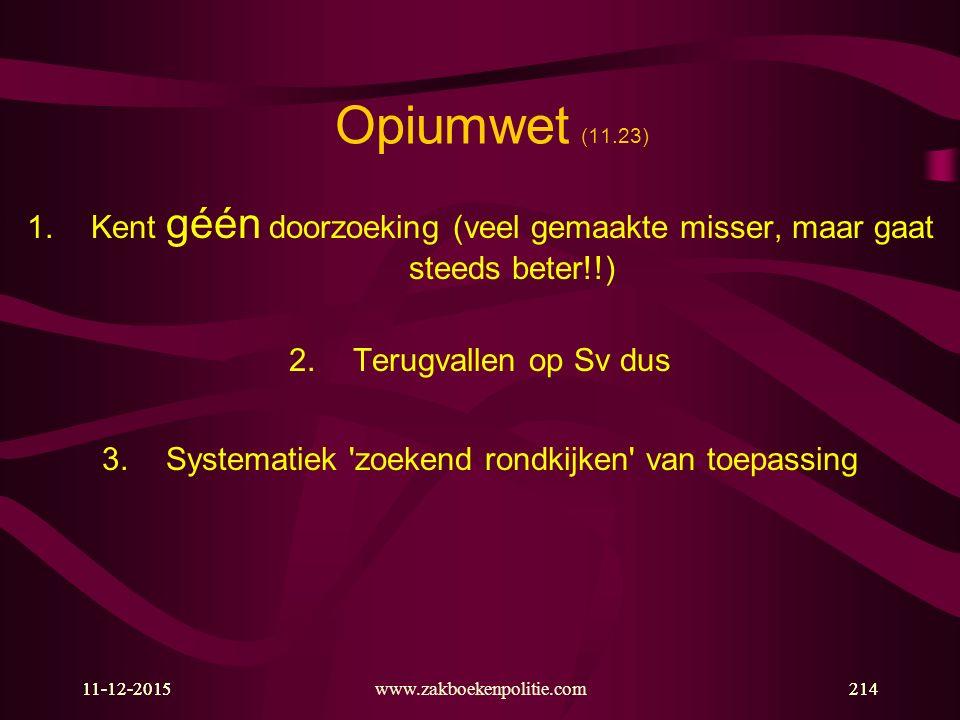 Opiumwet (11.23) Kent géén doorzoeking (veel gemaakte misser, maar gaat steeds beter!!) Terugvallen op Sv dus.