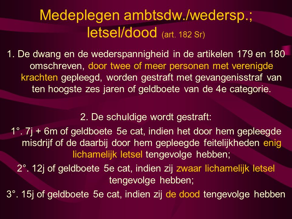 Medeplegen ambtsdw./wedersp.; letsel/dood (art. 182 Sr)