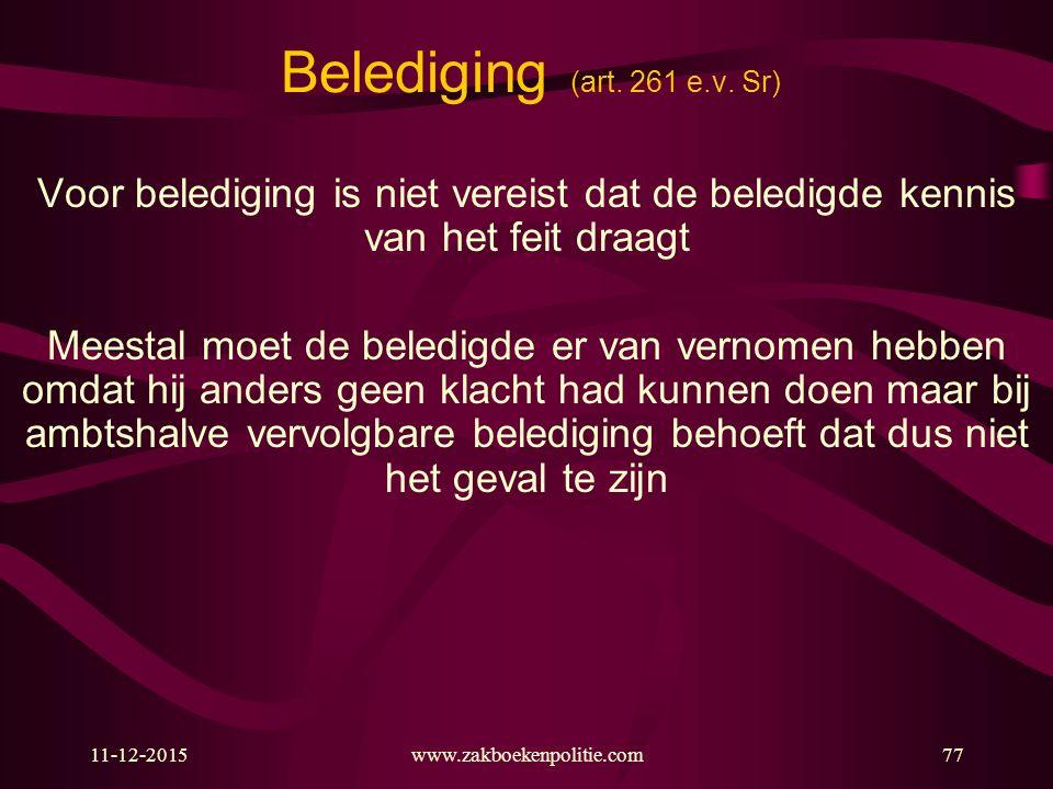 Belediging (art. 261 e.v. Sr) Voor belediging is niet vereist dat de beledigde kennis van het feit draagt.