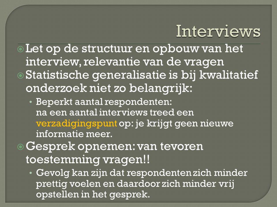 Interviews Let op de structuur en opbouw van het interview, relevantie van de vragen.