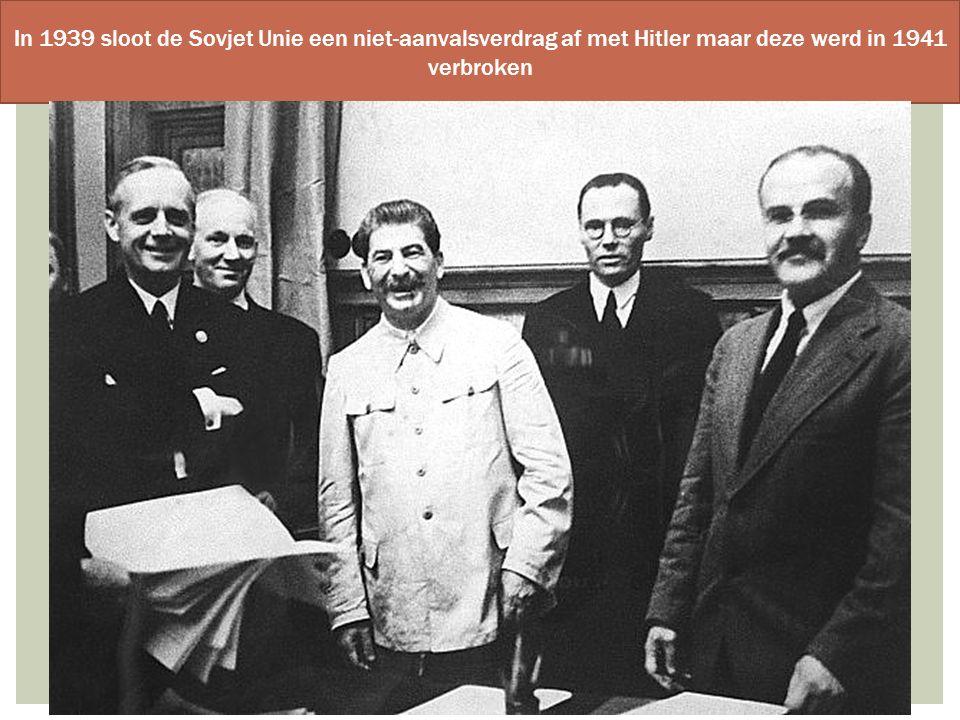 In 1939 sloot de Sovjet Unie een niet-aanvalsverdrag af met Hitler maar deze werd in 1941 verbroken