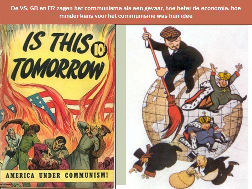 De VS, GB en FR zagen het communisme als een gevaar, hoe beter de economie, hoe minder kans voor het communisme was hun idee