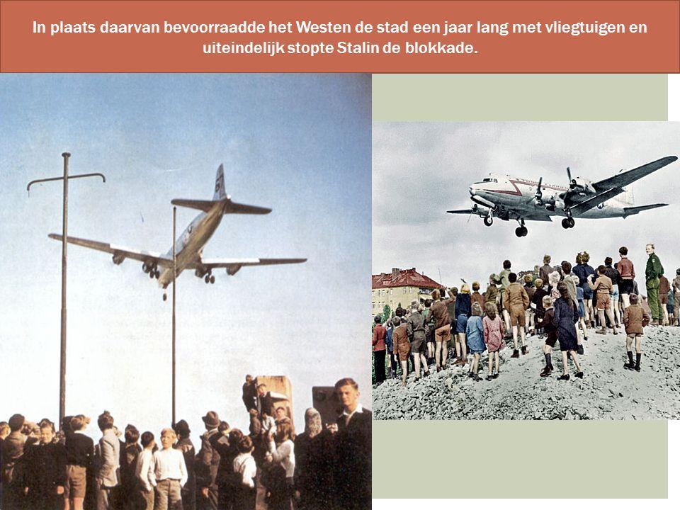 In plaats daarvan bevoorraadde het Westen de stad een jaar lang met vliegtuigen en uiteindelijk stopte Stalin de blokkade.