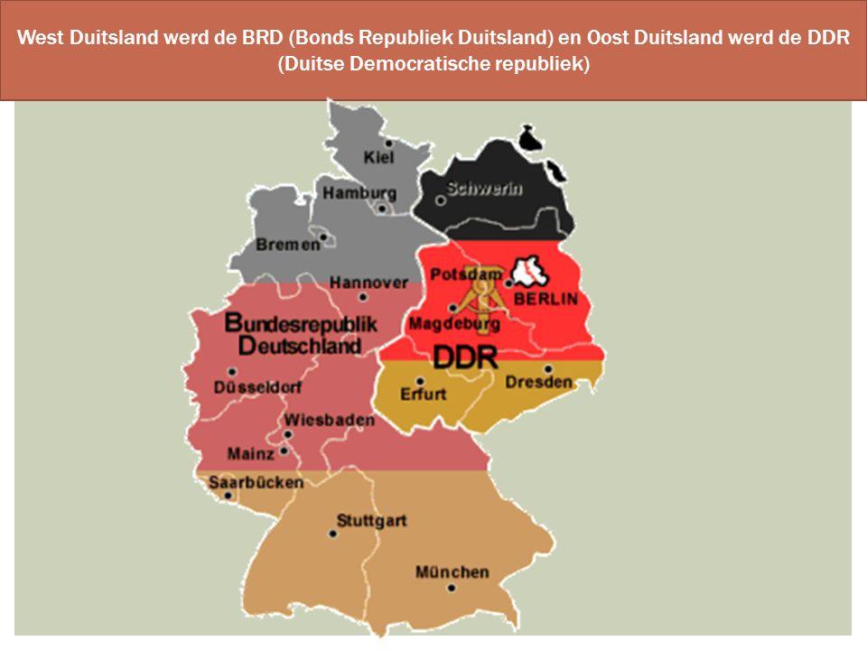 West Duitsland werd de BRD (Bonds Republiek Duitsland) en Oost Duitsland werd de DDR (Duitse Democratische republiek)