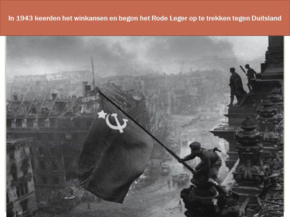 In 1943 keerden het winkansen en begon het Rode Leger op te trekken tegen Duitsland