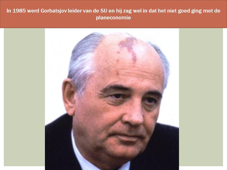 In 1985 werd Gorbatsjov leider van de SU en hij zag wel in dat het niet goed ging met de planeconomie