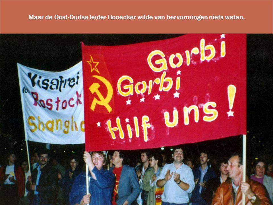 Maar de Oost-Duitse leider Honecker wilde van hervormingen niets weten.