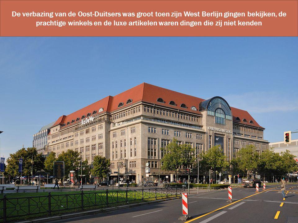 De verbazing van de Oost-Duitsers was groot toen zijn West Berlijn gingen bekijken, de prachtige winkels en de luxe artikelen waren dingen die zij niet kenden