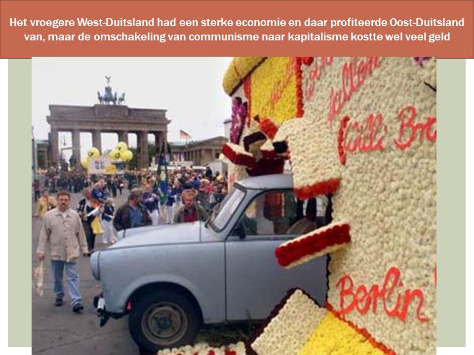 Het vroegere West-Duitsland had een sterke economie en daar profiteerde Oost-Duitsland van, maar de omschakeling van communisme naar kapitalisme kostte wel veel geld