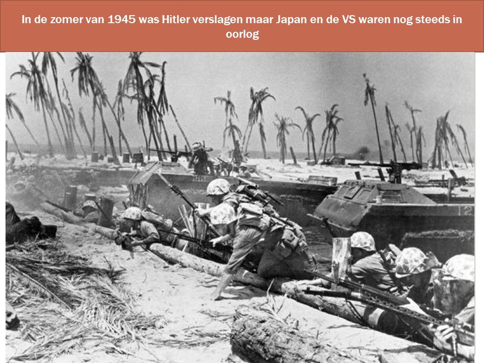 In de zomer van 1945 was Hitler verslagen maar Japan en de VS waren nog steeds in oorlog