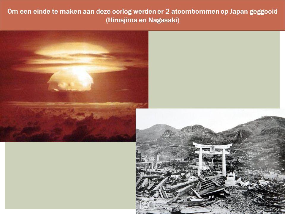 Om een einde te maken aan deze oorlog werden er 2 atoombommen op Japan geggooid (Hirosjima en Nagasaki)