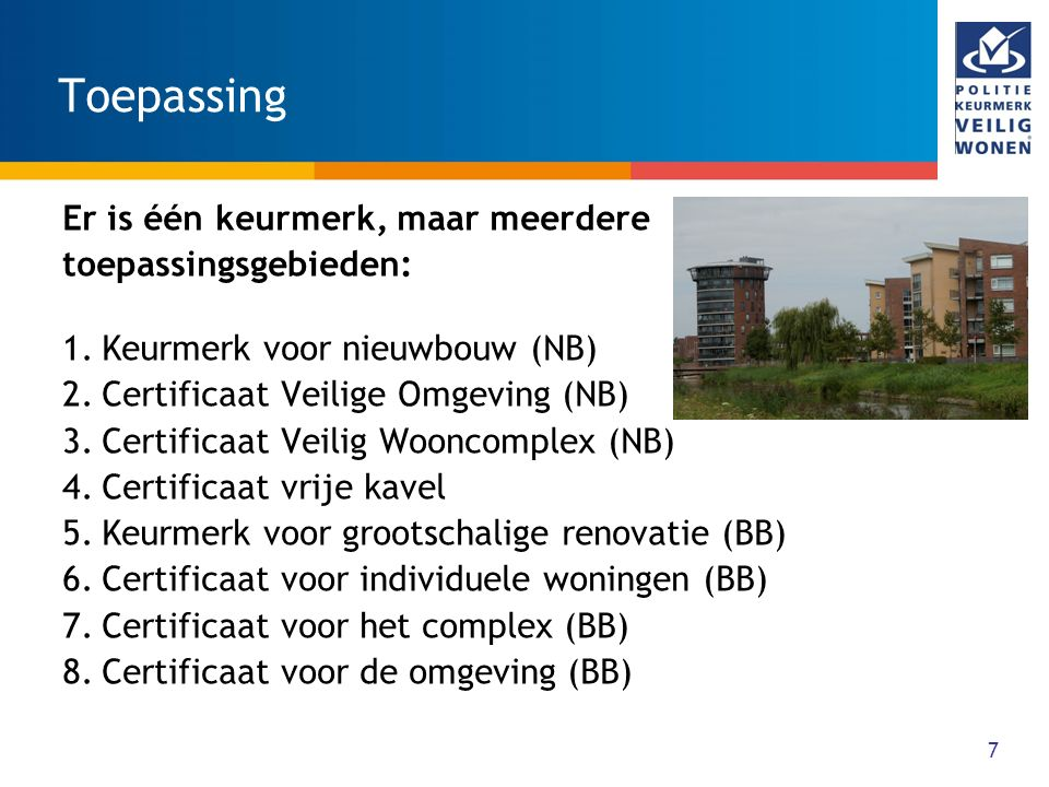 Toepassing Er is één keurmerk, maar meerdere toepassingsgebieden: