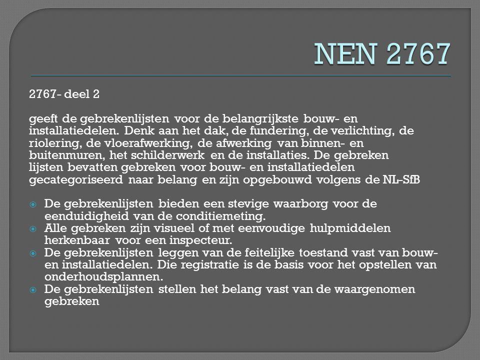 NEN 2767 2767- deel 2. geeft de gebrekenlijsten voor de belangrijkste bouw- en.