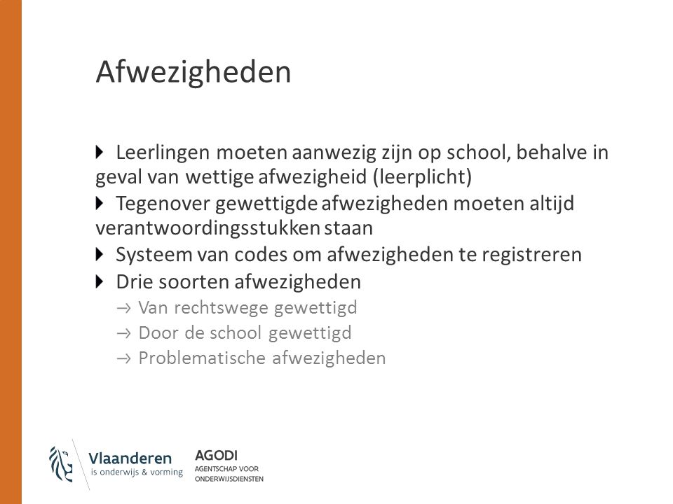 Afwezigheden Leerlingen moeten aanwezig zijn op school, behalve in geval van wettige afwezigheid (leerplicht)