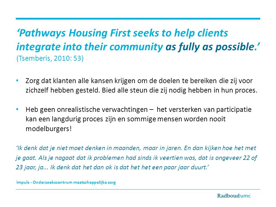 'Pathways Housing First seeks to help clients integrate into their community as fully as possible.' (Tsemberis, 2010: 53)