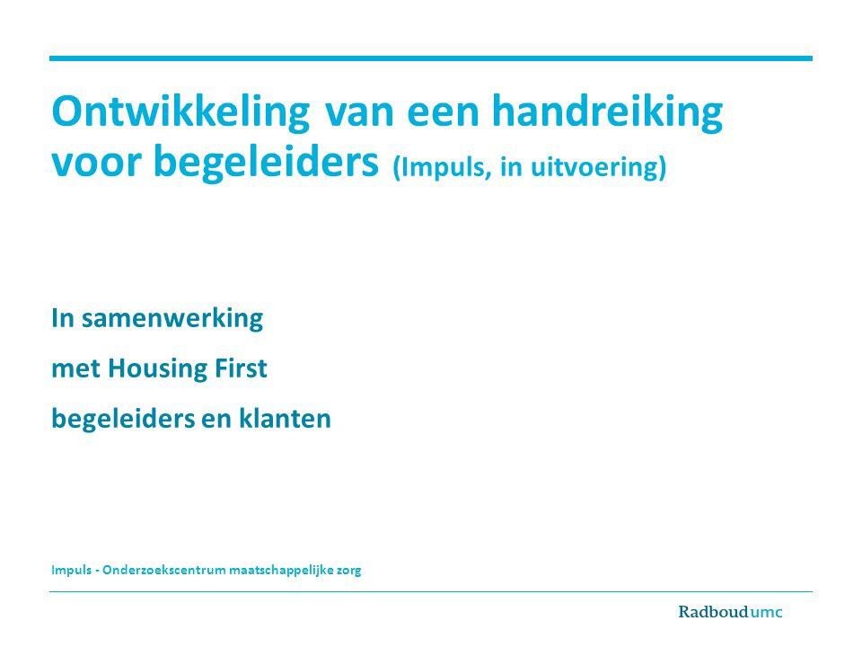 Ontwikkeling van een handreiking voor begeleiders (Impuls, in uitvoering) In samenwerking met Housing First begeleiders en klanten