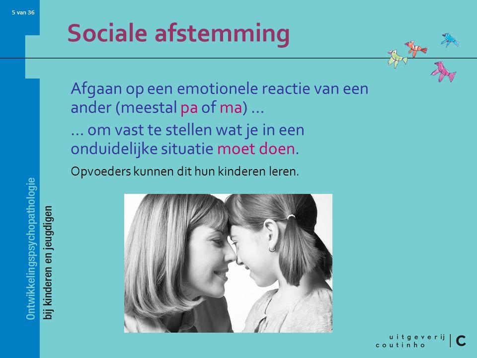 Sociale afstemming Afgaan op een emotionele reactie van een ander (meestal pa of ma) …
