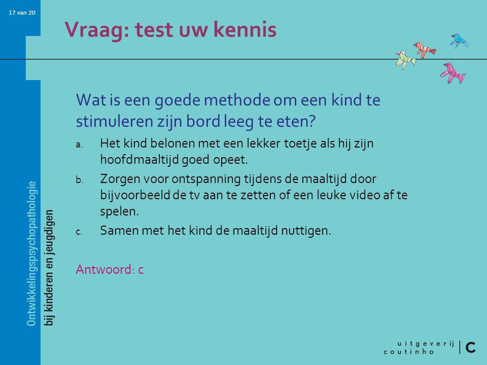Vraag: test uw kennis Wat is een goede methode om een kind te stimuleren zijn bord leeg te eten