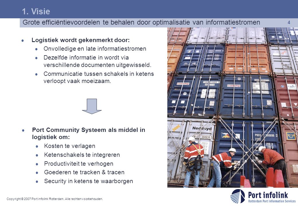1. Visie Grote efficiëntievoordelen te behalen door optimalisatie van informatiestromen. Logistiek wordt gekenmerkt door: