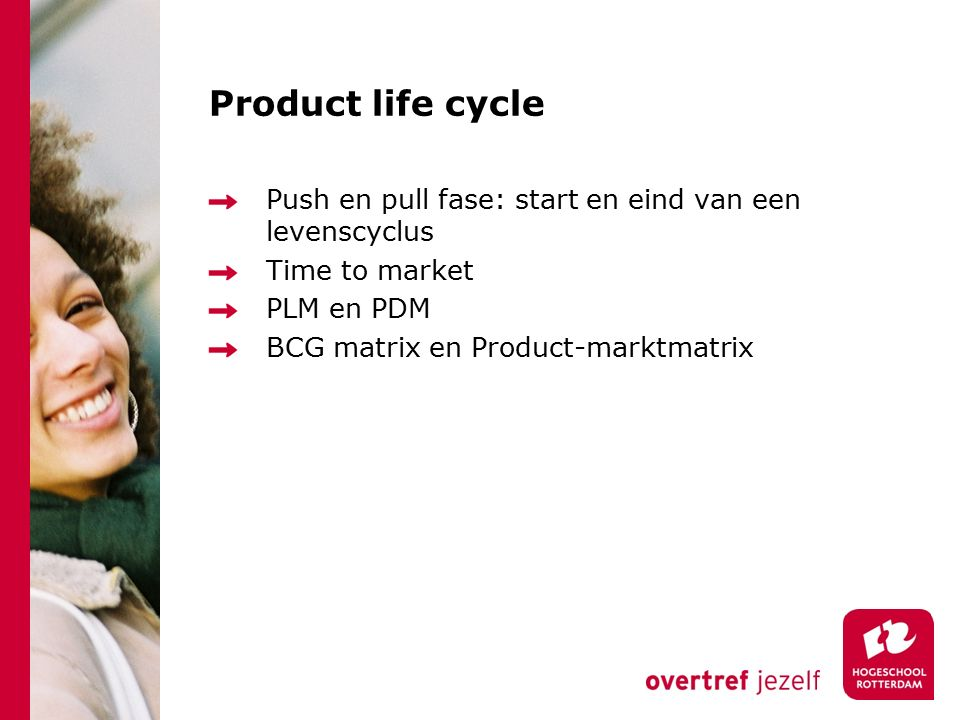 Product life cycle Push en pull fase: start en eind van een levenscyclus. Time to market. PLM en PDM.