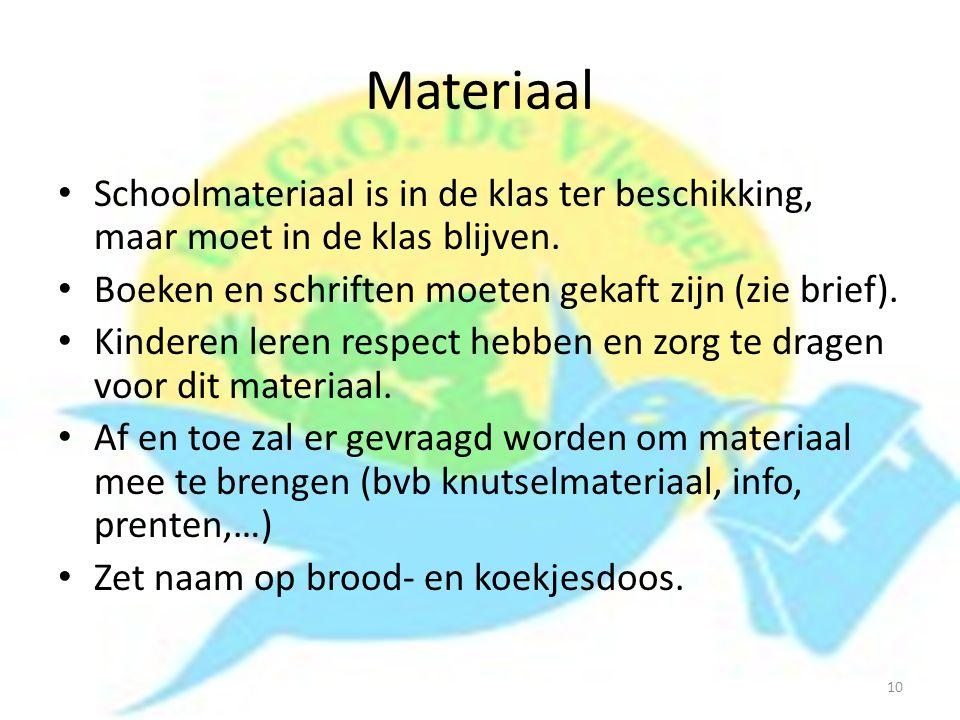 Materiaal Schoolmateriaal is in de klas ter beschikking, maar moet in de klas blijven. Boeken en schriften moeten gekaft zijn (zie brief).