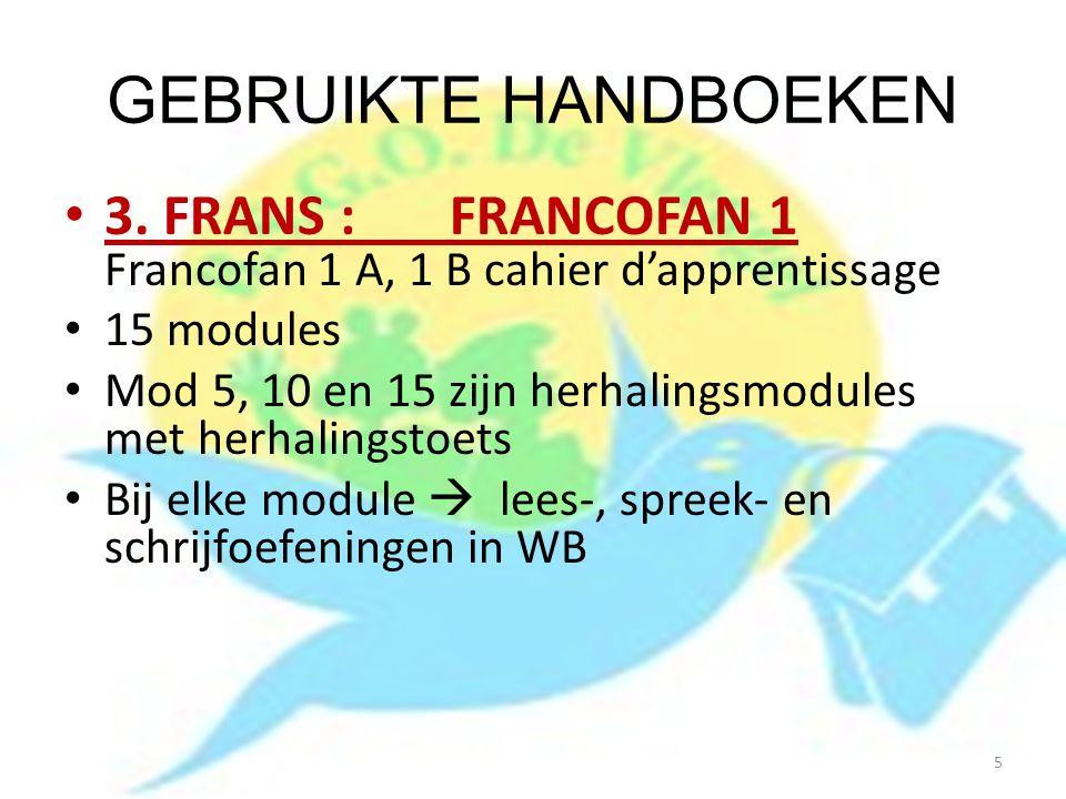 GEBRUIKTE HANDBOEKEN 3. FRANS : FRANCOFAN 1 Francofan 1 A, 1 B cahier d'apprentissage. 15 modules.