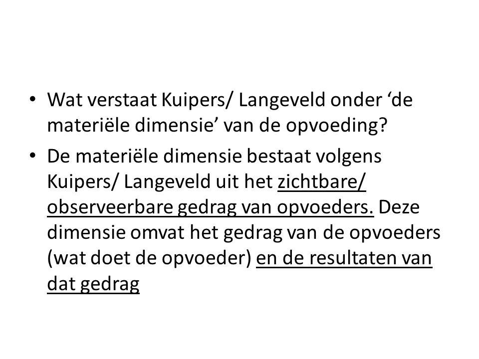 Wat verstaat Kuipers/ Langeveld onder 'de materiële dimensie' van de opvoeding