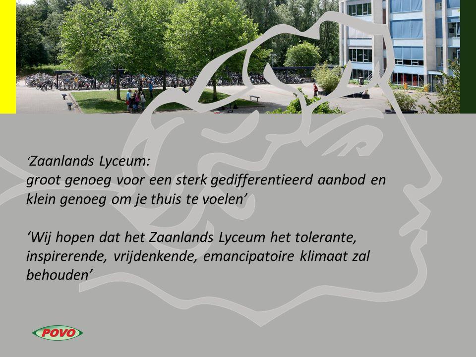 'Zaanlands Lyceum: groot genoeg voor een sterk gedifferentieerd aanbod en klein genoeg om je thuis te voelen'