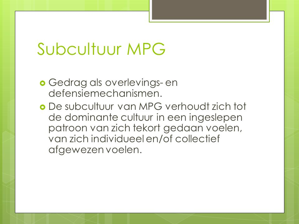 Subcultuur MPG Gedrag als overlevings- en defensiemechanismen.