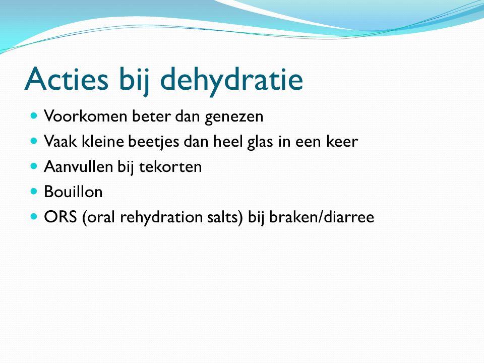Acties bij dehydratie Voorkomen beter dan genezen