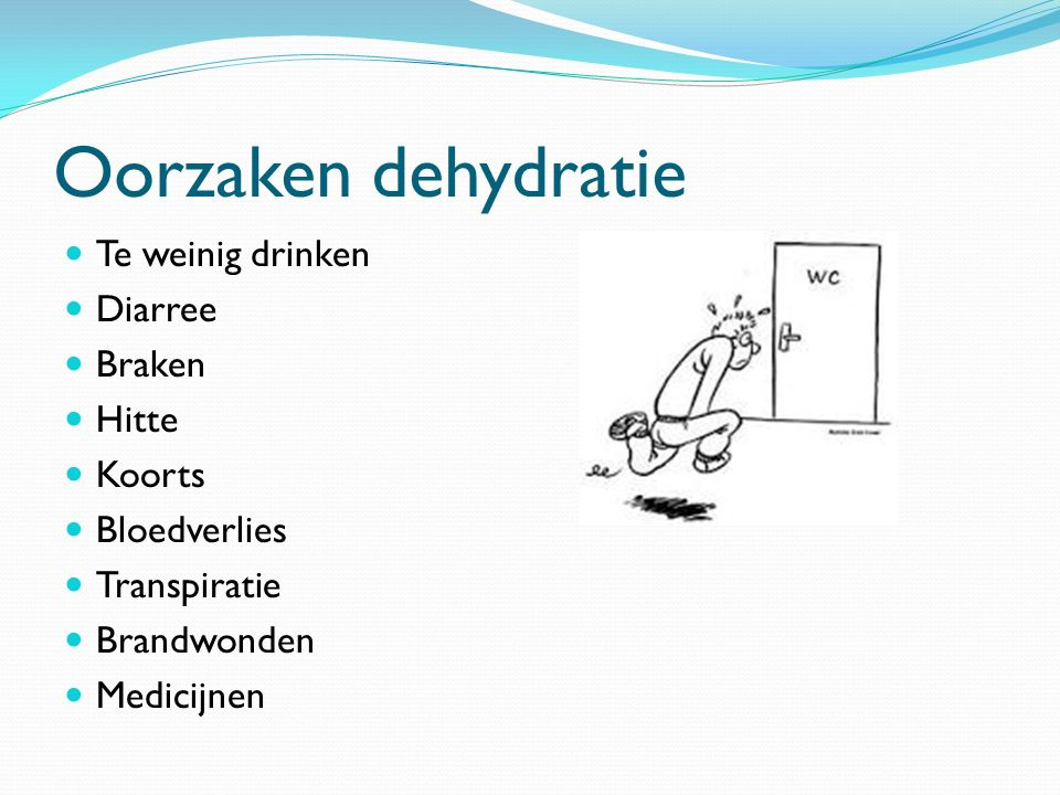 Oorzaken dehydratie Te weinig drinken Diarree Braken Hitte Koorts