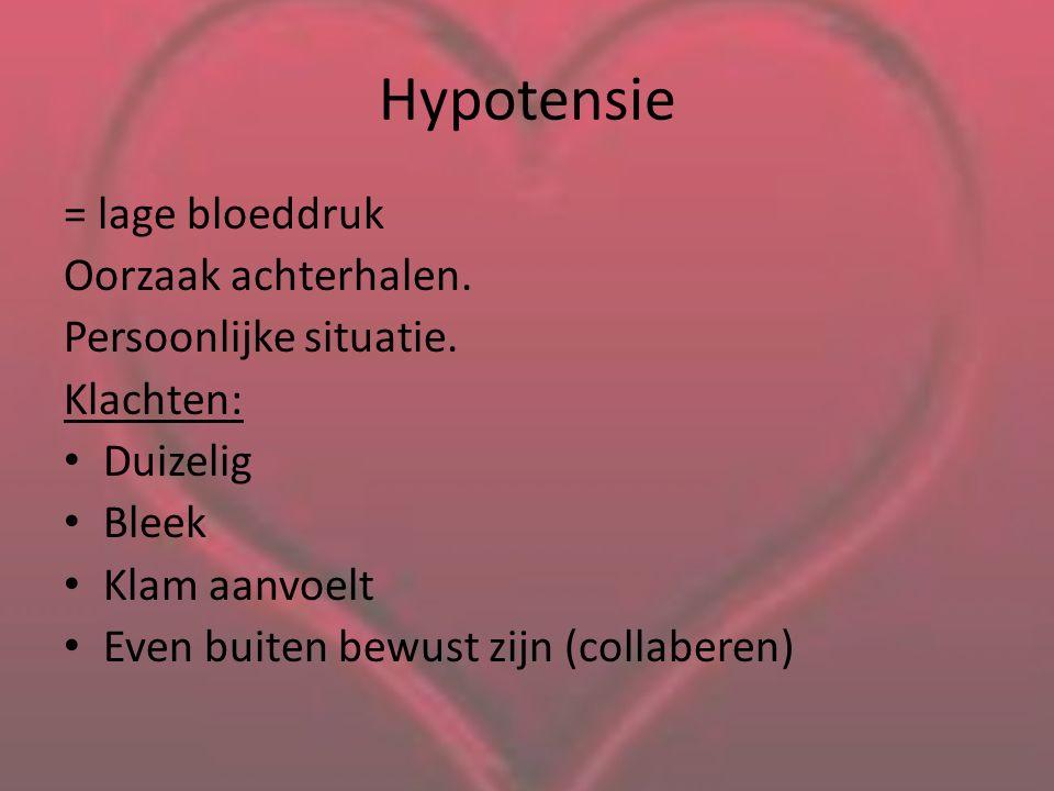 Hypotensie = lage bloeddruk Oorzaak achterhalen.