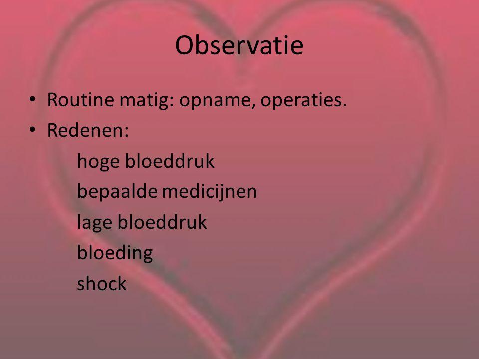 Observatie Routine matig: opname, operaties. Redenen: hoge bloeddruk
