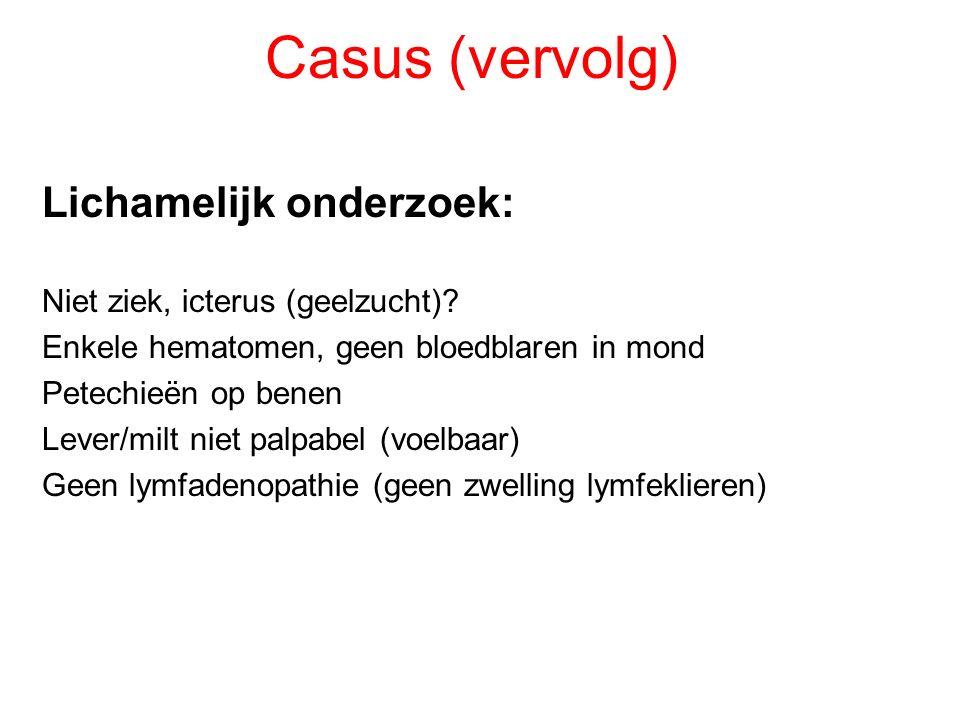 Casus (vervolg) Lichamelijk onderzoek: Niet ziek, icterus (geelzucht)