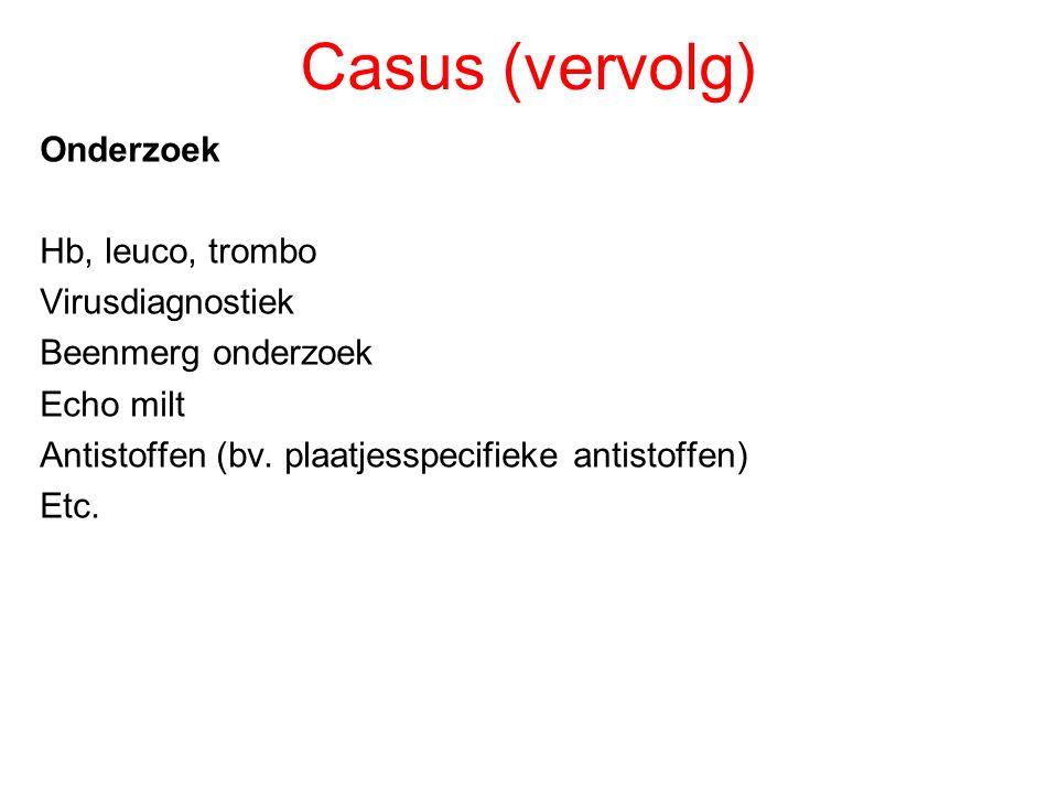 Casus (vervolg) Onderzoek Hb, leuco, trombo Virusdiagnostiek