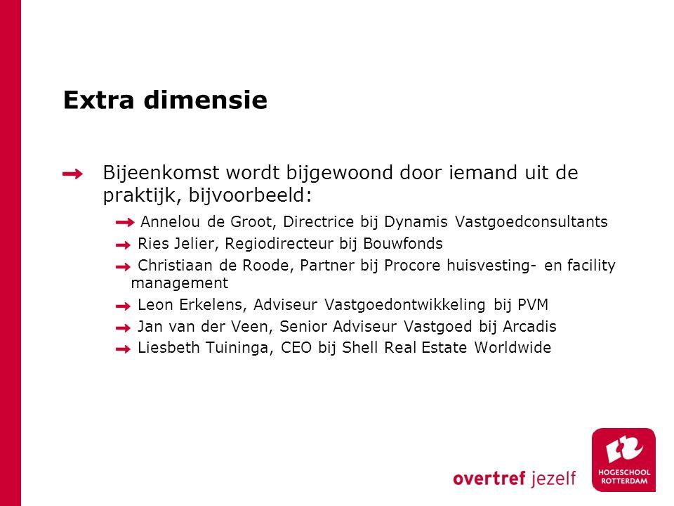 Extra dimensie Bijeenkomst wordt bijgewoond door iemand uit de praktijk, bijvoorbeeld: Annelou de Groot, Directrice bij Dynamis Vastgoedconsultants.