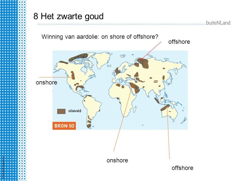 8 Het zwarte goud Winning van aardolie: on shore of offshore offshore