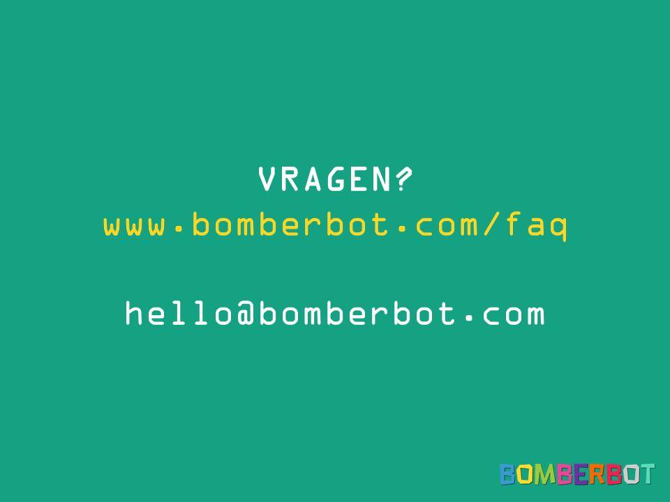 VRAGEN www.bomberbot.com/faq hello@bomberbot.com