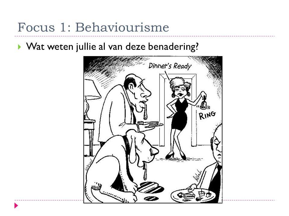 Focus 1: Behaviourisme Wat weten jullie al van deze benadering