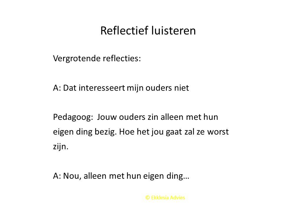 Reflectief luisteren Vergrotende reflecties: