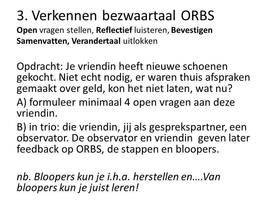 3. Verkennen bezwaartaal ORBS Open vragen stellen, Reflectief luisteren, Bevestigen Samenvatten, Verandertaal uitlokken
