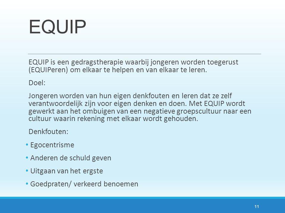 EQUIP EQUIP is een gedragstherapie waarbij jongeren worden toegerust (EQUIPeren) om elkaar te helpen en van elkaar te leren.