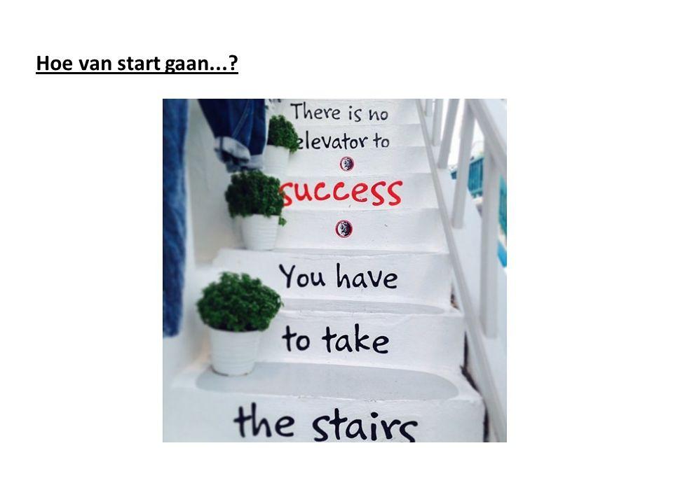 Hoe van start gaan...