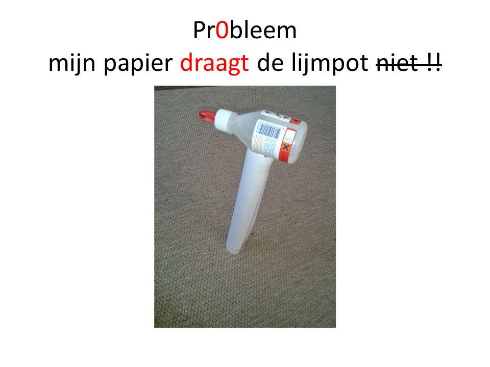 Pr0bleem mijn papier draagt de lijmpot niet !!