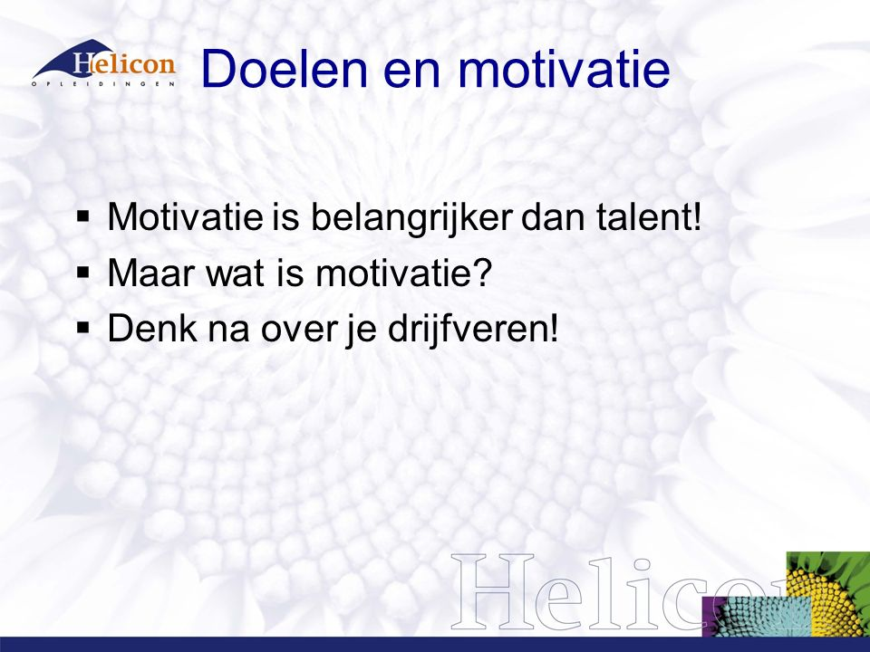 Doelen en motivatie Motivatie is belangrijker dan talent!