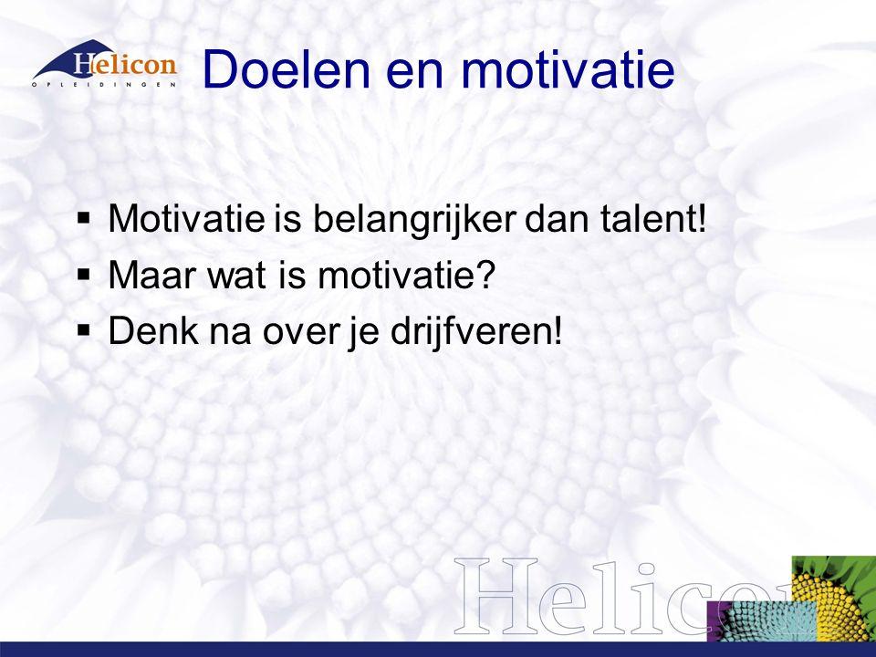 Doelen en motivatie Motivatie is belangrijker dan talent!