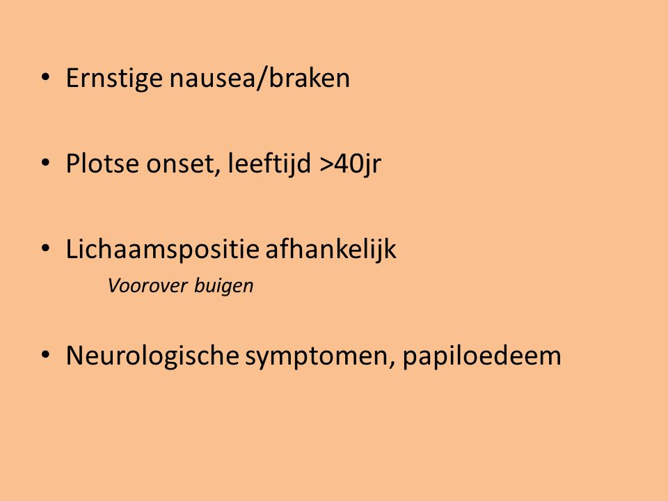 Ernstige nausea/braken Plotse onset, leeftijd >40jr