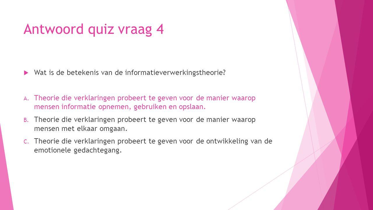 Antwoord quiz vraag 4 Wat is de betekenis van de informatieverwerkingstheorie