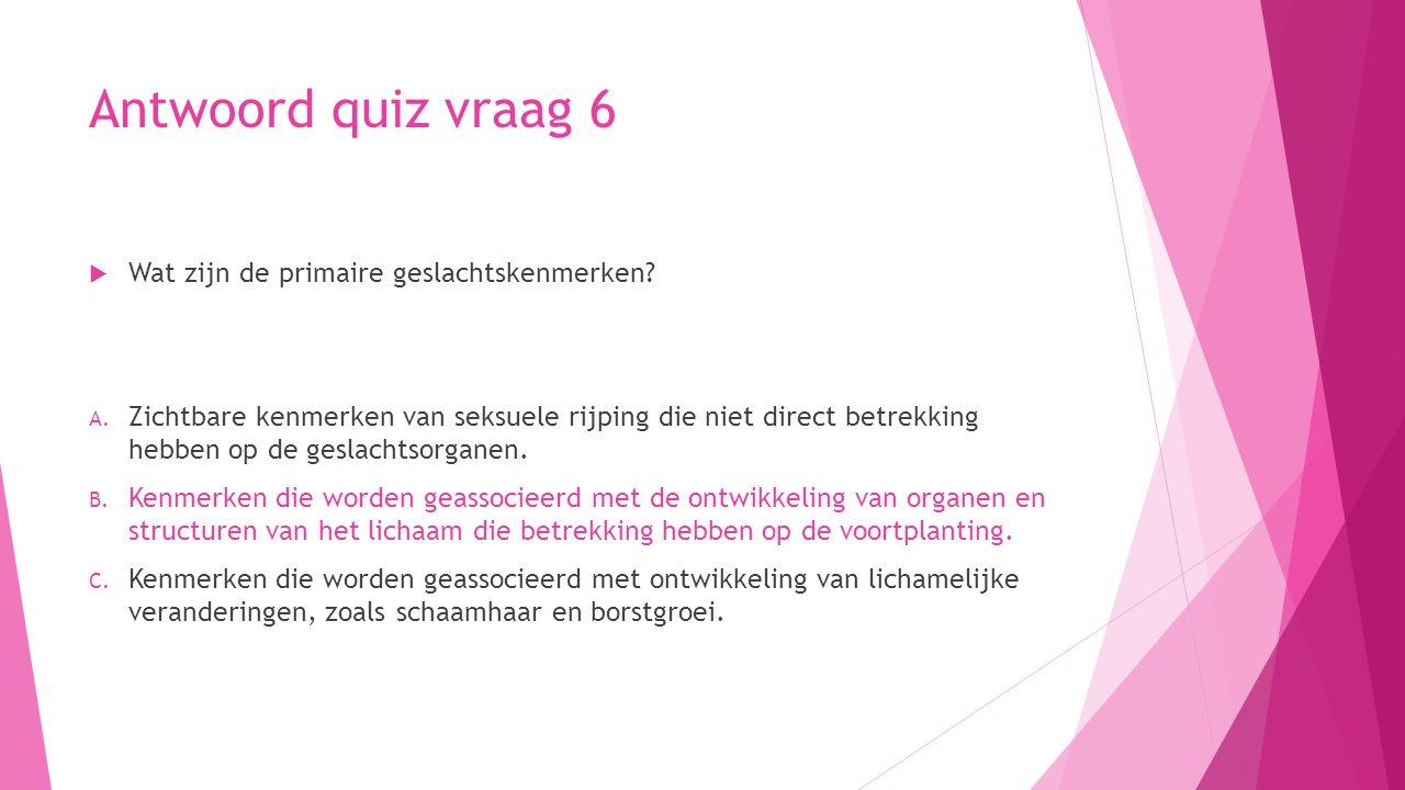 Antwoord quiz vraag 6 Wat zijn de primaire geslachtskenmerken