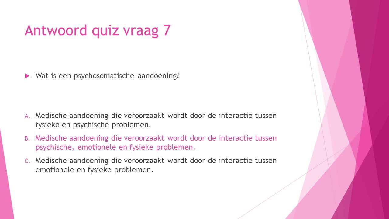 Antwoord quiz vraag 7 Wat is een psychosomatische aandoening